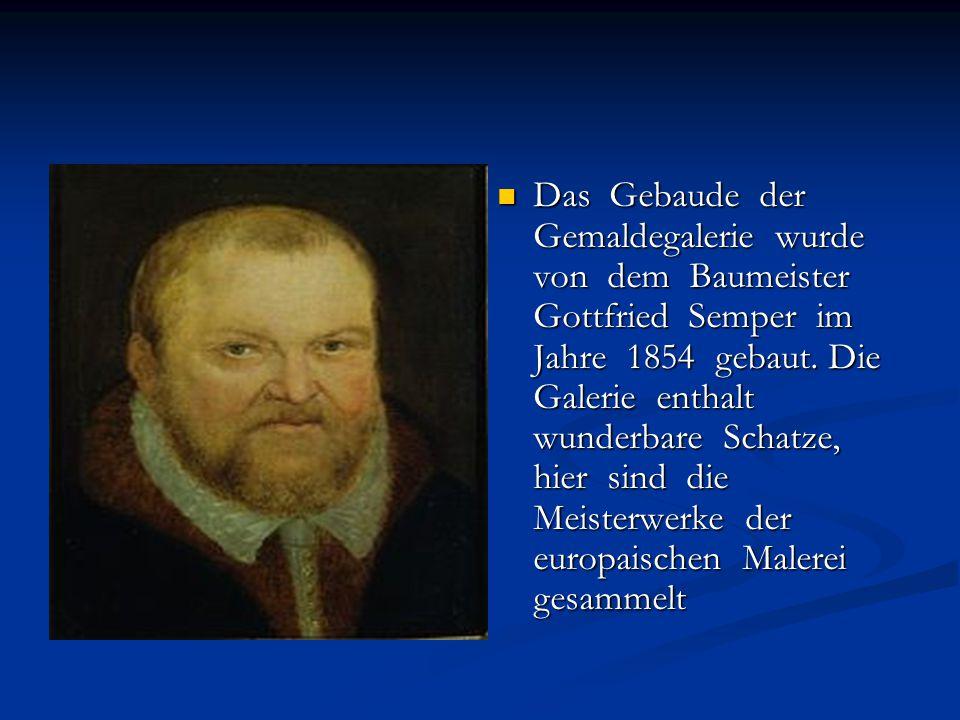 Das Gebaude der Gemaldegalerie wurde von dem Baumeister Gottfried Semper im Jahre 1854 gebaut.
