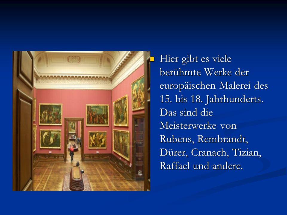 Hier gibt es viele berühmte Werke der europäischen Malerei des 15