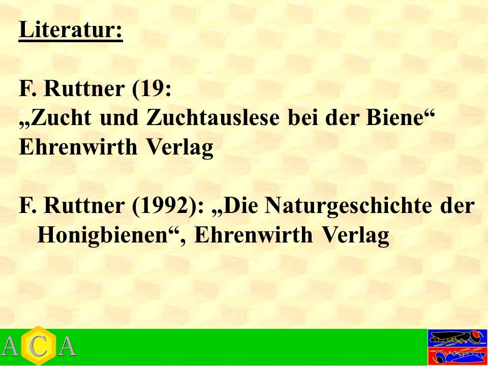 """Literatur: F. Ruttner (19: """"Zucht und Zuchtauslese bei der Biene Ehrenwirth Verlag. F. Ruttner (1992): """"Die Naturgeschichte der."""