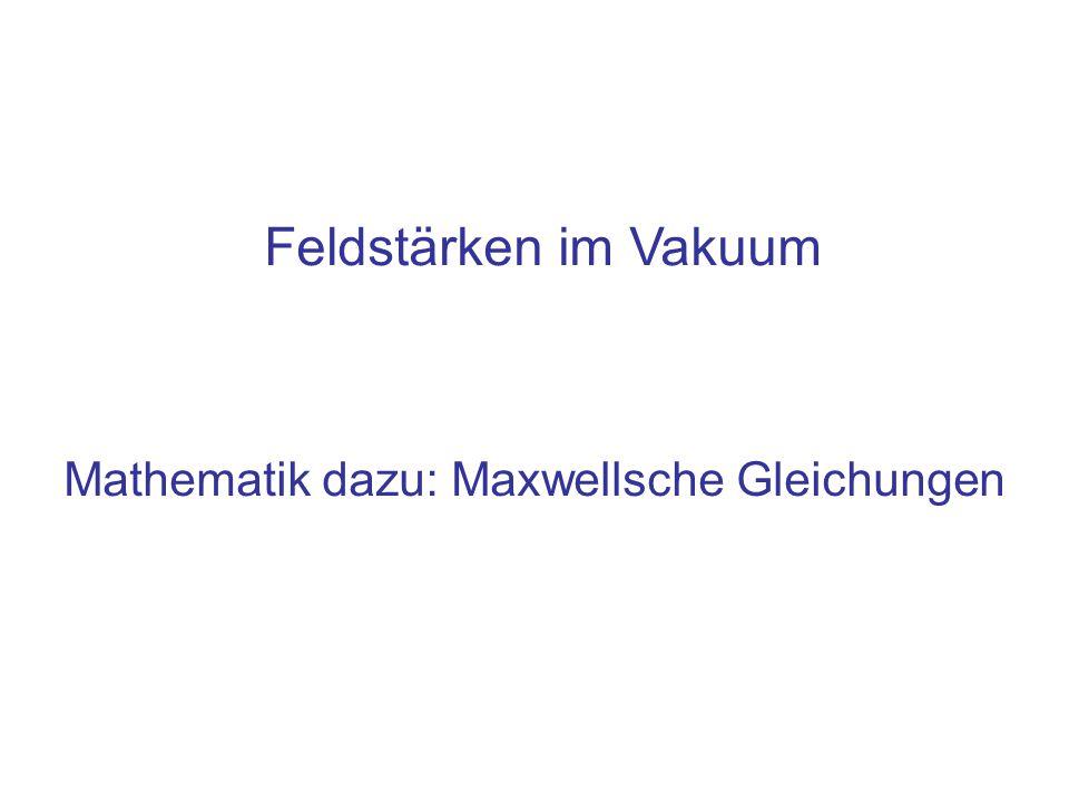 Mathematik dazu: Maxwellsche Gleichungen