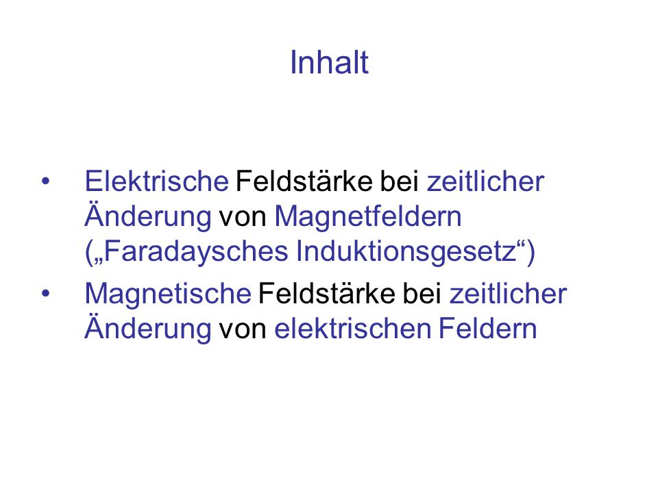"""Inhalt Elektrische Feldstärke bei zeitlicher Änderung von Magnetfeldern (""""Faradaysches Induktionsgesetz )"""