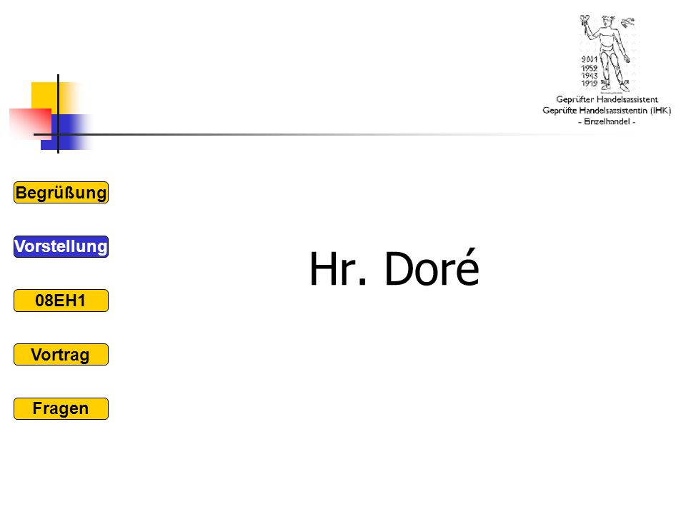 Hr. Doré Begrüßung Vorstellung 08EH1 Vortrag Fragen