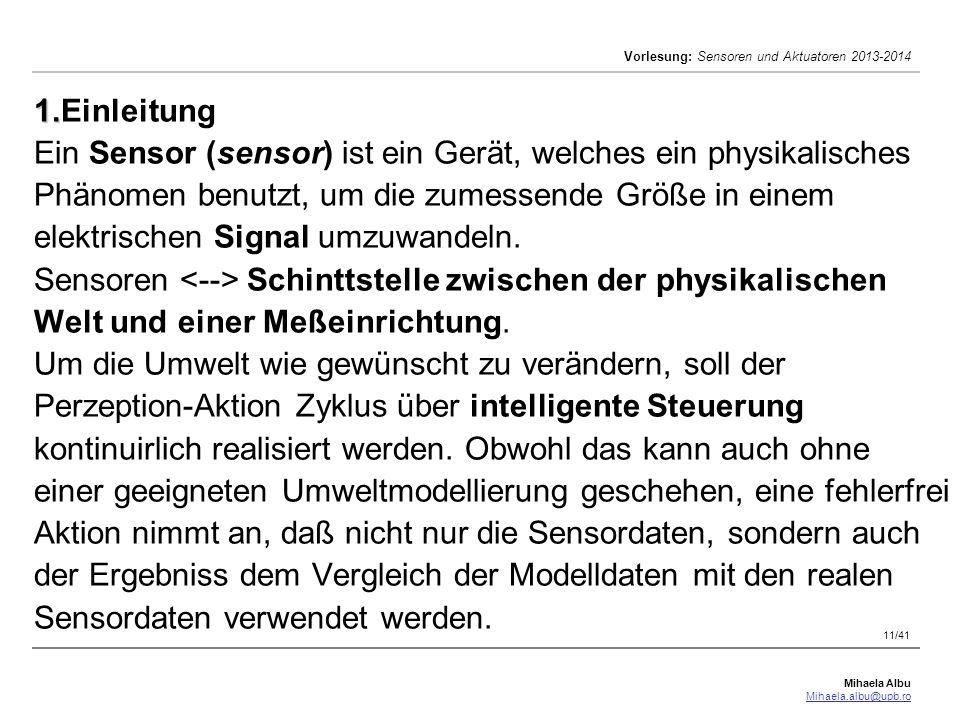1.Einleitung Ein Sensor (sensor) ist ein Gerät, welches ein physikalisches Phänomen benutzt, um die zumessende Größe in einem elektrischen Signal umzuwandeln.