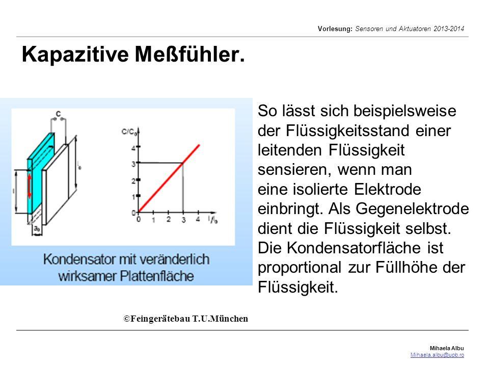 Kapazitive Meßfühler. So lässt sich beispielsweise der Flüssigkeitsstand einer leitenden Flüssigkeit sensieren, wenn man.