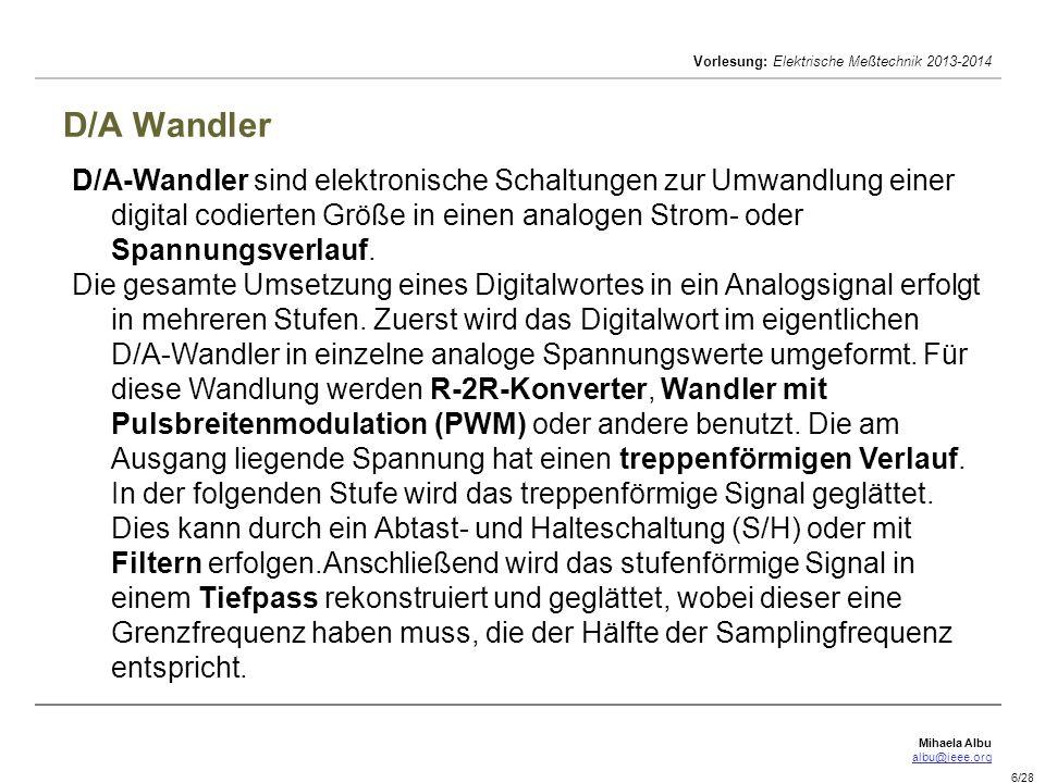D/A Wandler D/A-Wandler sind elektronische Schaltungen zur Umwandlung einer digital codierten Größe in einen analogen Strom- oder Spannungsverlauf.
