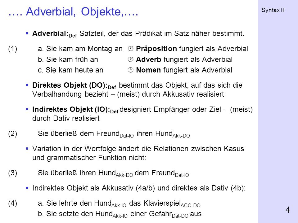 …. Adverbial, Objekte,…. Adverbial:Def Satzteil, der das Prädikat im Satz näher bestimmt.