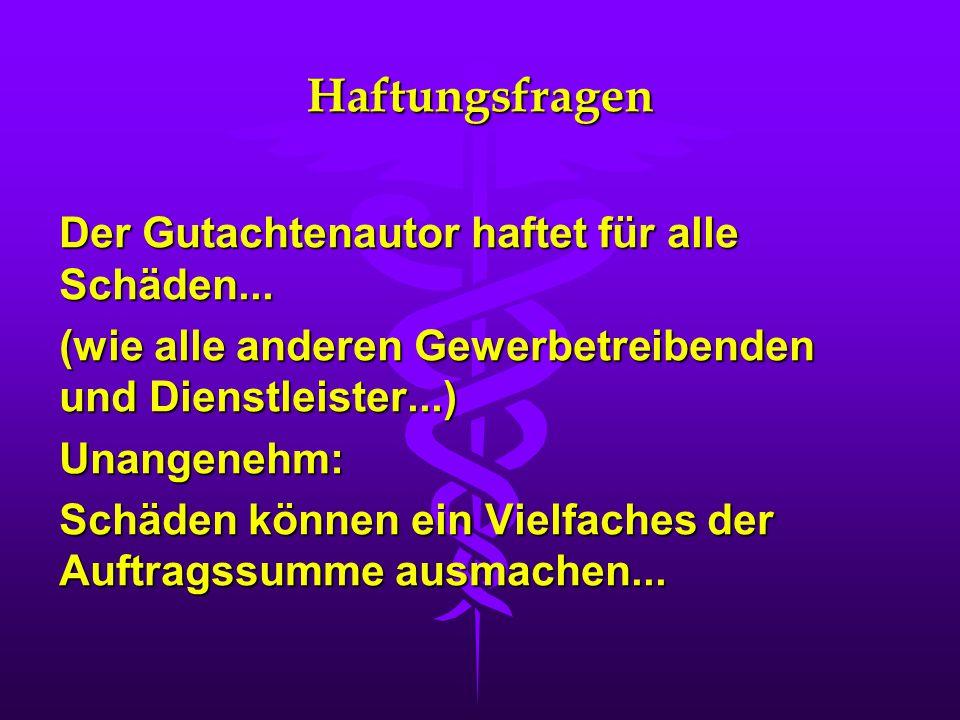 Haftungsfragen Der Gutachtenautor haftet für alle Schäden...