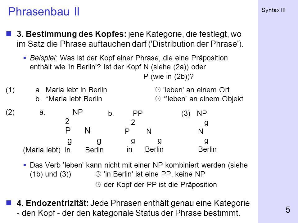 Phrasenbau II 3. Bestimmung des Kopfes: jene Kategorie, die festlegt, wo im Satz die Phrase auftauchen darf ( Distribution der Phrase ).