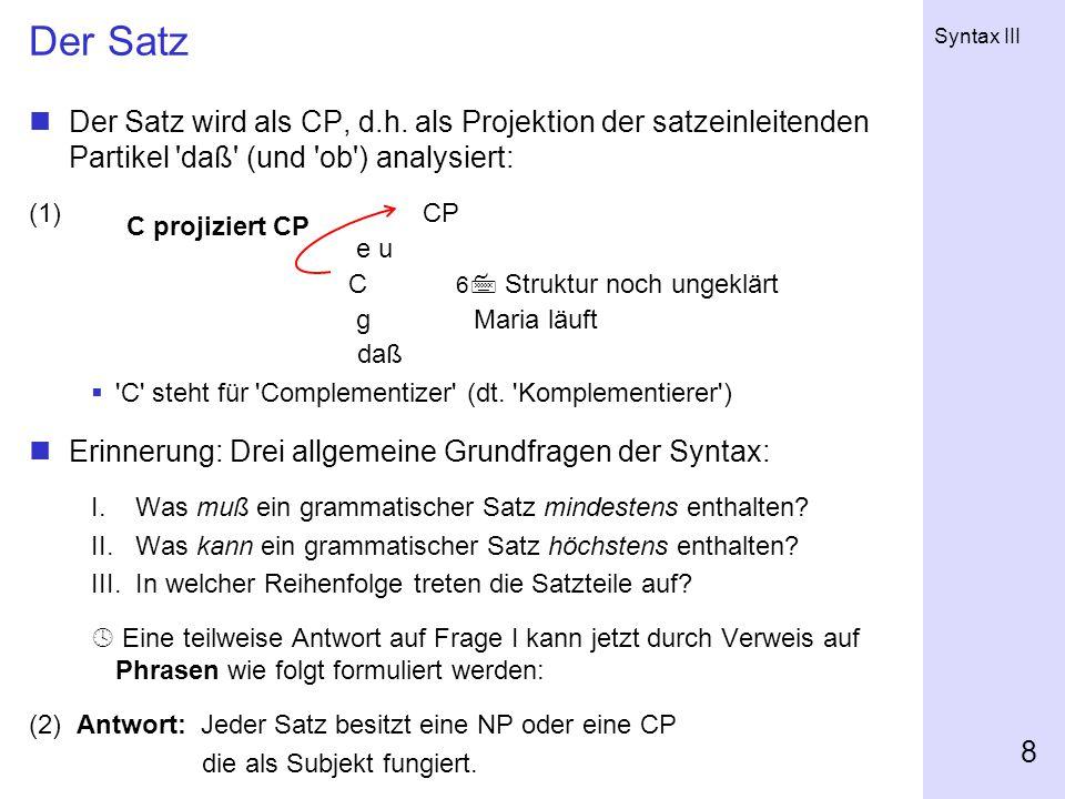 Der Satz Der Satz wird als CP, d.h. als Projektion der satzeinleitenden Partikel daß (und ob ) analysiert: