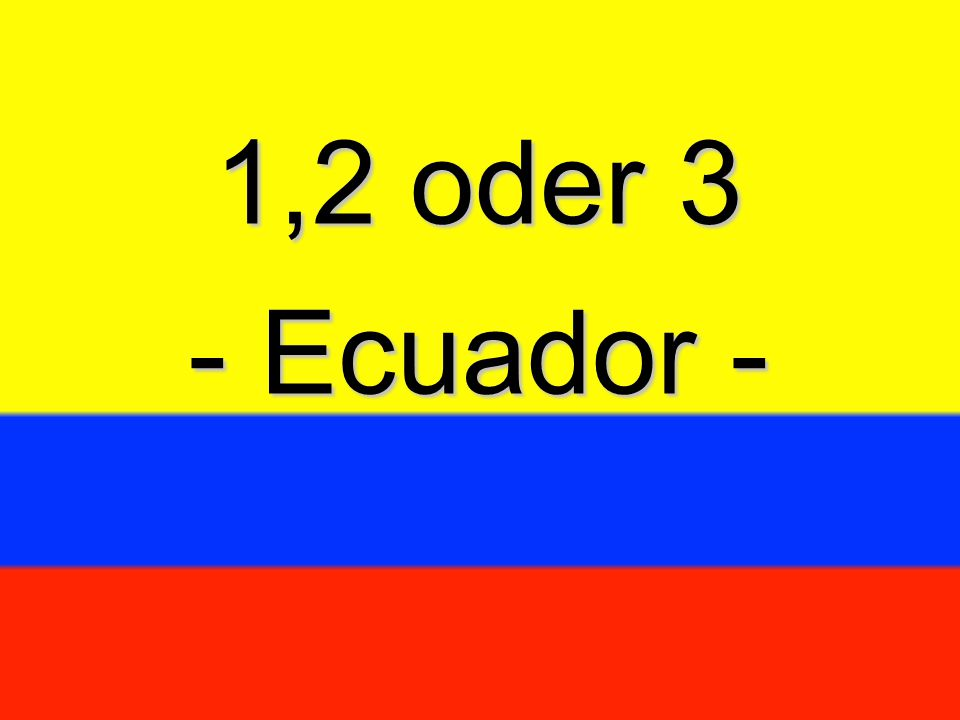 1,2 oder 3 - Ecuador -