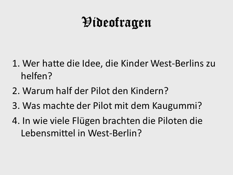 Videofragen 1. Wer hatte die Idee, die Kinder West-Berlins zu helfen