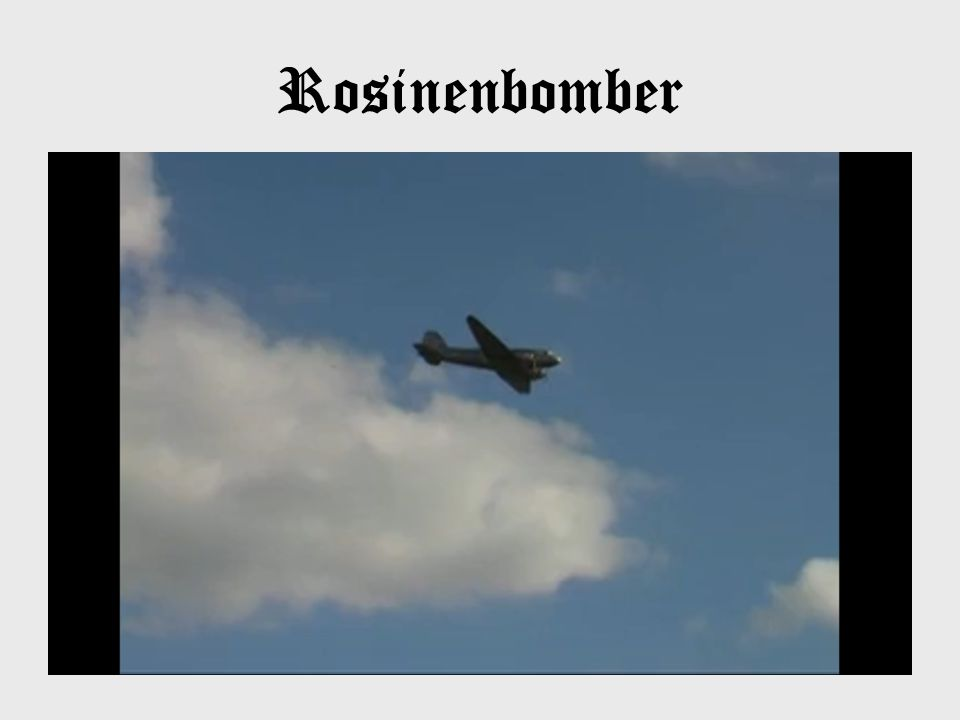 Rosinenbomber Hier ist ein kurzes Videoprogramm über die Rosinenbomber.