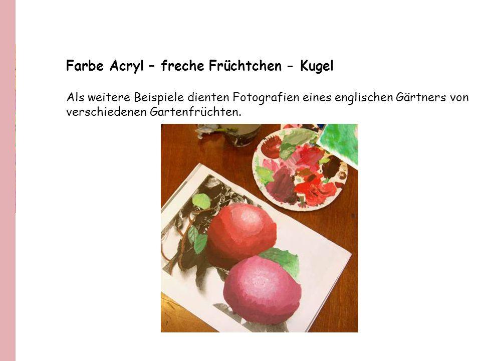 Farbe Acryl – freche Früchtchen - Kugel