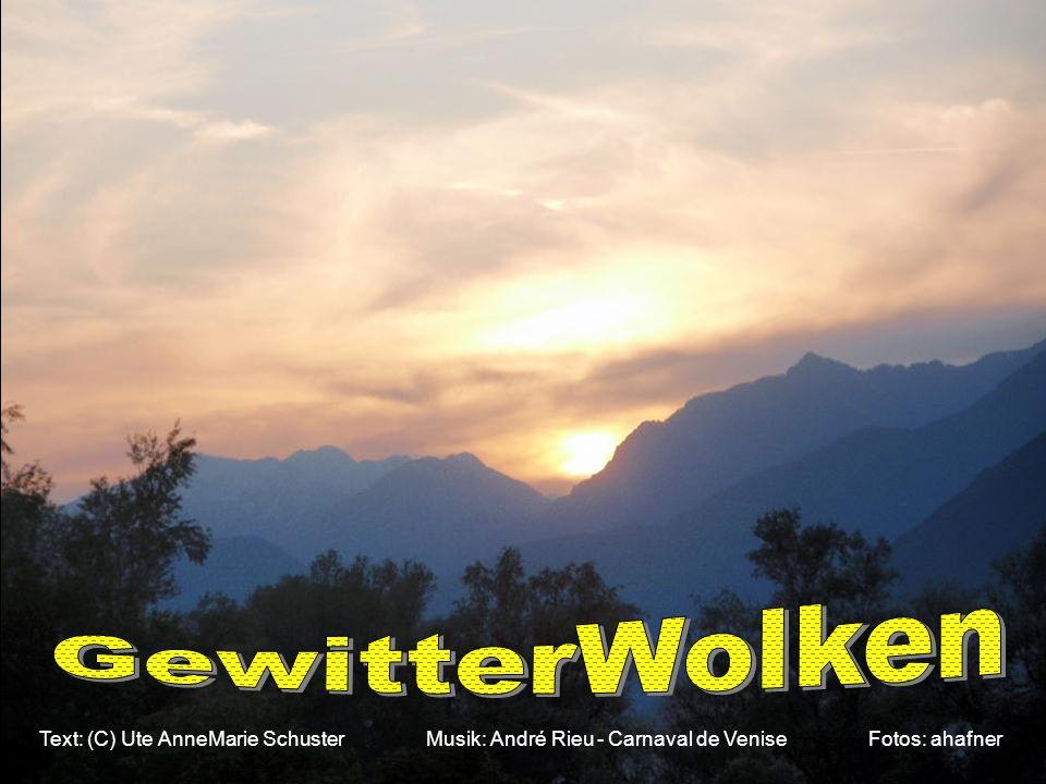 GewitterWolken Text: (C) Ute AnneMarie Schuster Musik: André Rieu - Carnaval de Venise Fotos: ahafner.