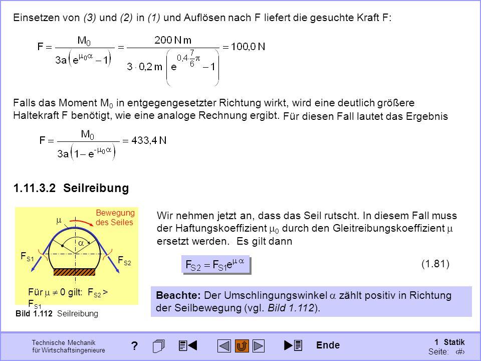 Einsetzen von (3) und (2) in (1) und Auflösen nach F liefert die gesuchte Kraft F: