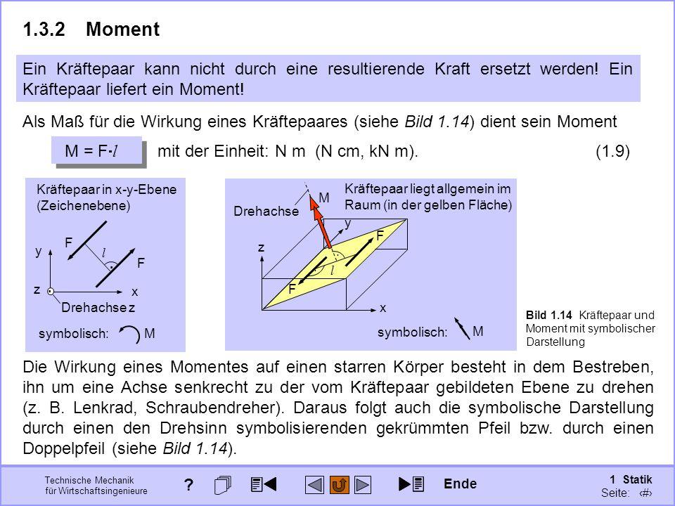 1.3.2 Moment Ein Kräftepaar kann nicht durch eine resultierende Kraft ersetzt werden! Ein Kräftepaar liefert ein Moment!