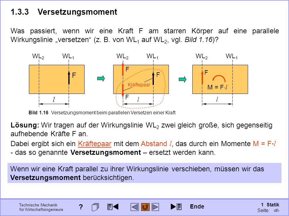 """Was passiert, wenn wir eine Kraft F am starren Körper auf eine parallele Wirkungslinie """"versetzen (z. B. von WL1 auf WL2, vgl. Bild 1.16)"""