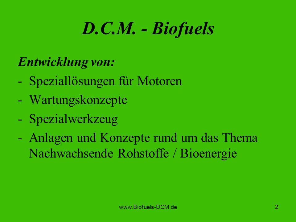 D.C.M. - Biofuels Entwicklung von: Speziallösungen für Motoren