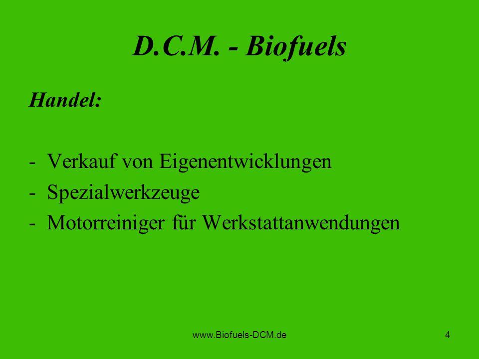 D.C.M. - Biofuels Handel: Verkauf von Eigenentwicklungen