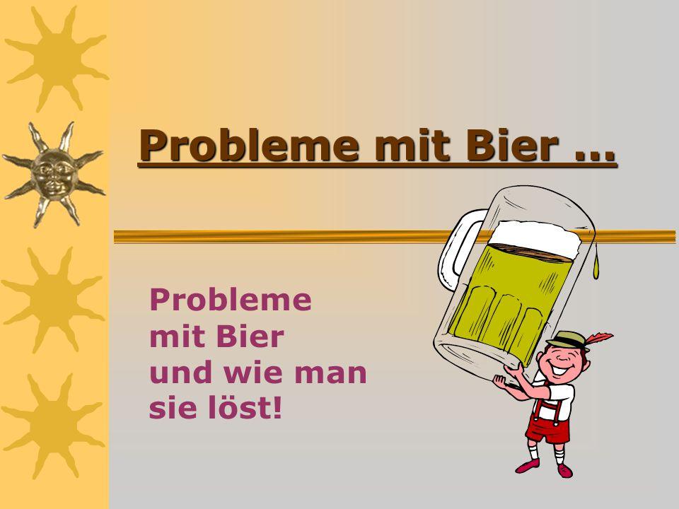 Probleme mit Bier und wie man sie löst!