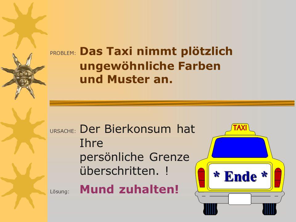 PROBLEM: Das Taxi nimmt plötzlich ungewöhnliche Farben und Muster an.