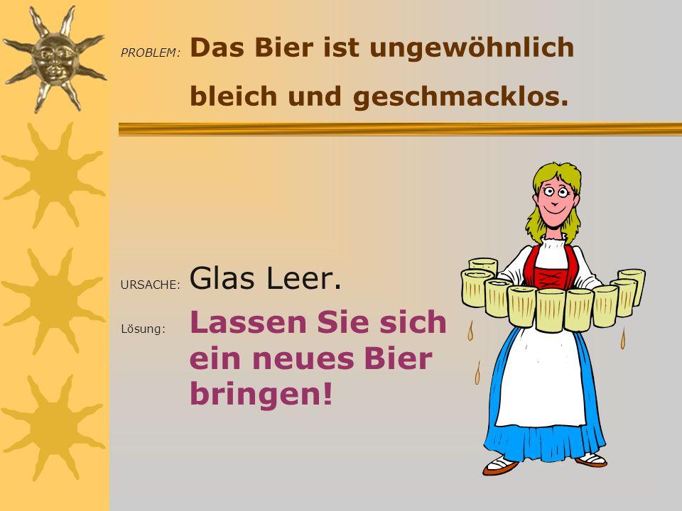 PROBLEM: Das Bier ist ungewöhnlich bleich und geschmacklos.