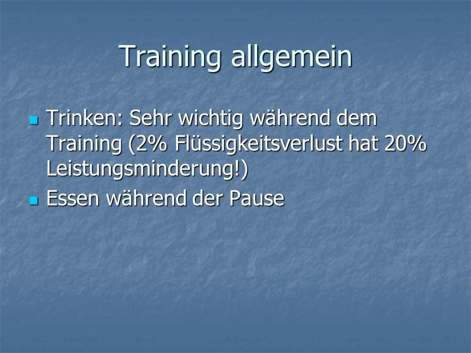 Training allgemein Trinken: Sehr wichtig während dem Training (2% Flüssigkeitsverlust hat 20% Leistungsminderung!)