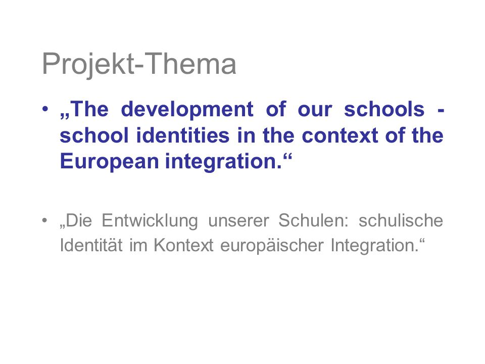 "Projekt-Thema ""The development of our schools - school identities in the context of the European integration."