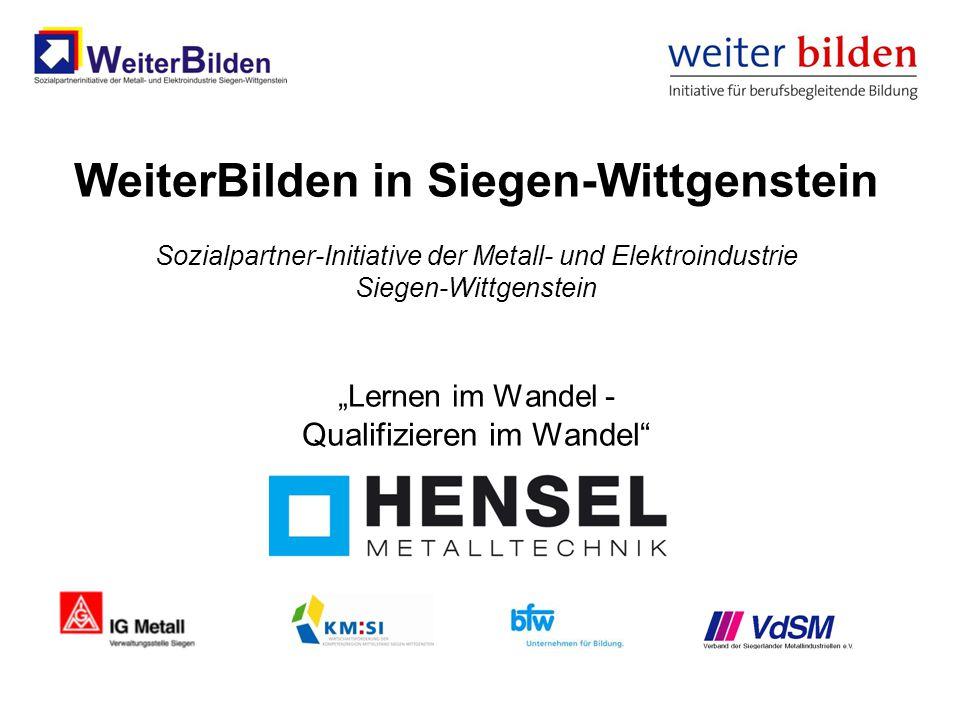 """WeiterBilden in Siegen-Wittgenstein Sozialpartner-Initiative der Metall- und Elektroindustrie Siegen-Wittgenstein """"Lernen im Wandel - Qualifizieren im Wandel"""