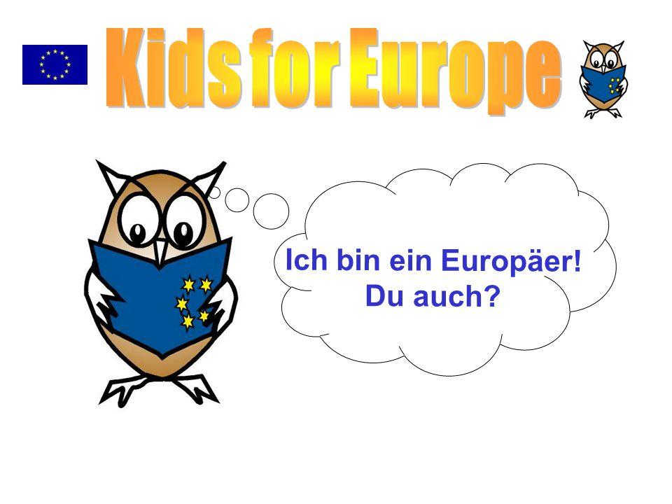 Kids for Europe Ich bin ein Europäer! Du auch