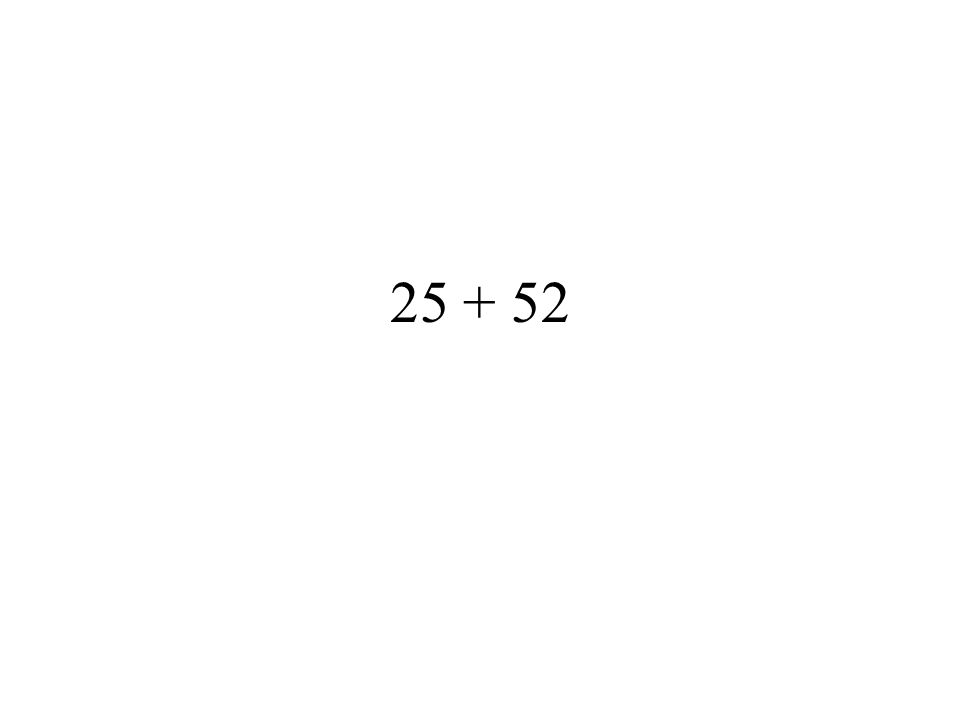 25 + 52