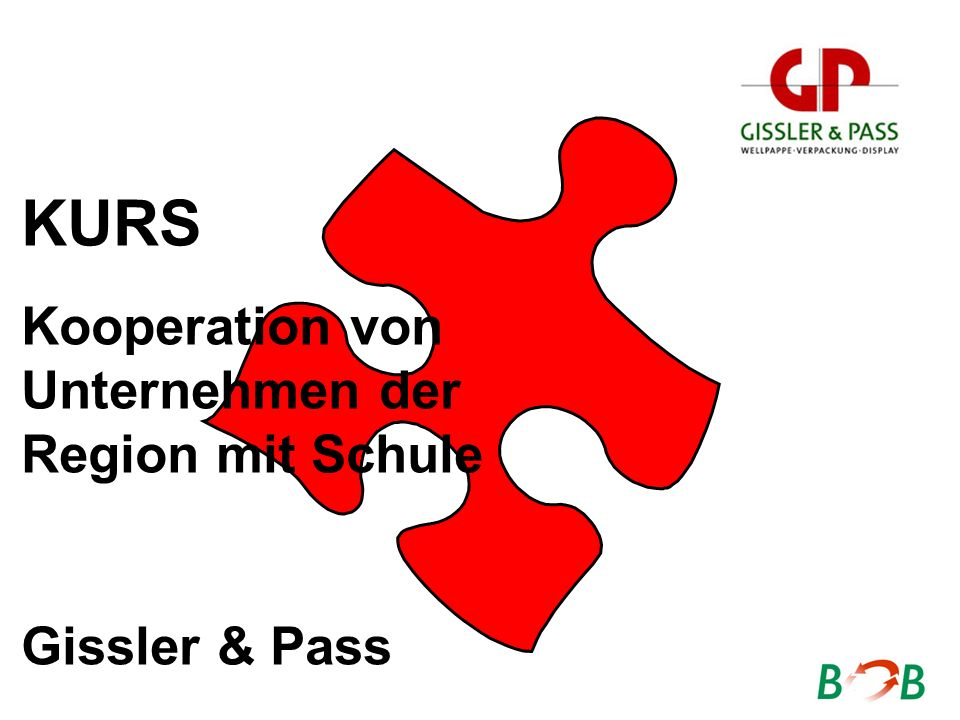 KURS Kooperation von Unternehmen der Region mit Schule Gissler & Pass
