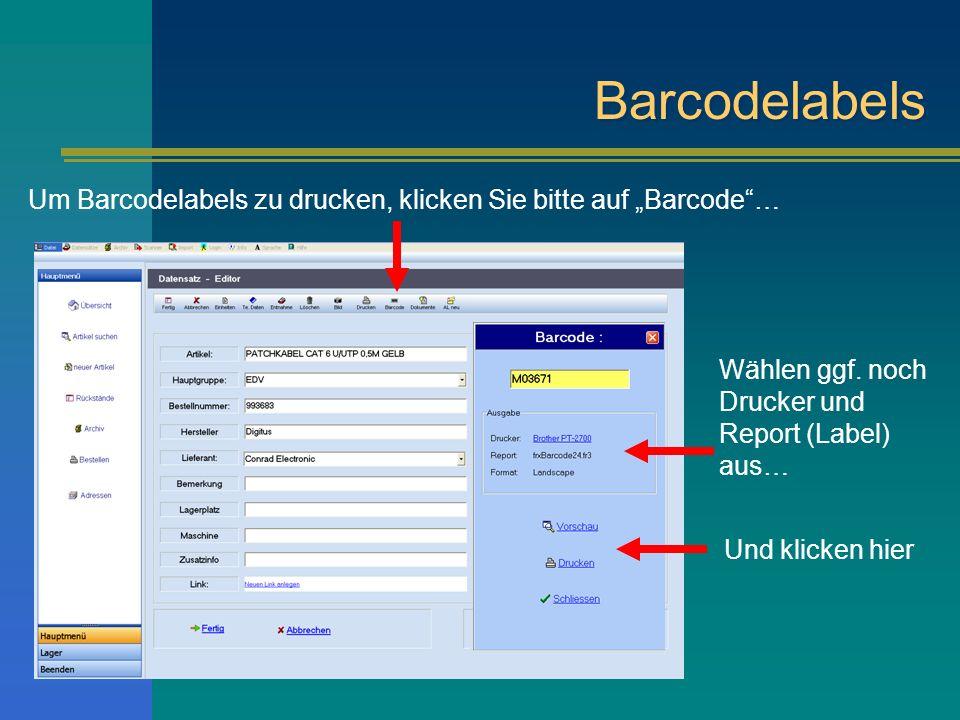 """Barcodelabels Um Barcodelabels zu drucken, klicken Sie bitte auf """"Barcode … Wählen ggf. noch Drucker und Report (Label) aus…"""