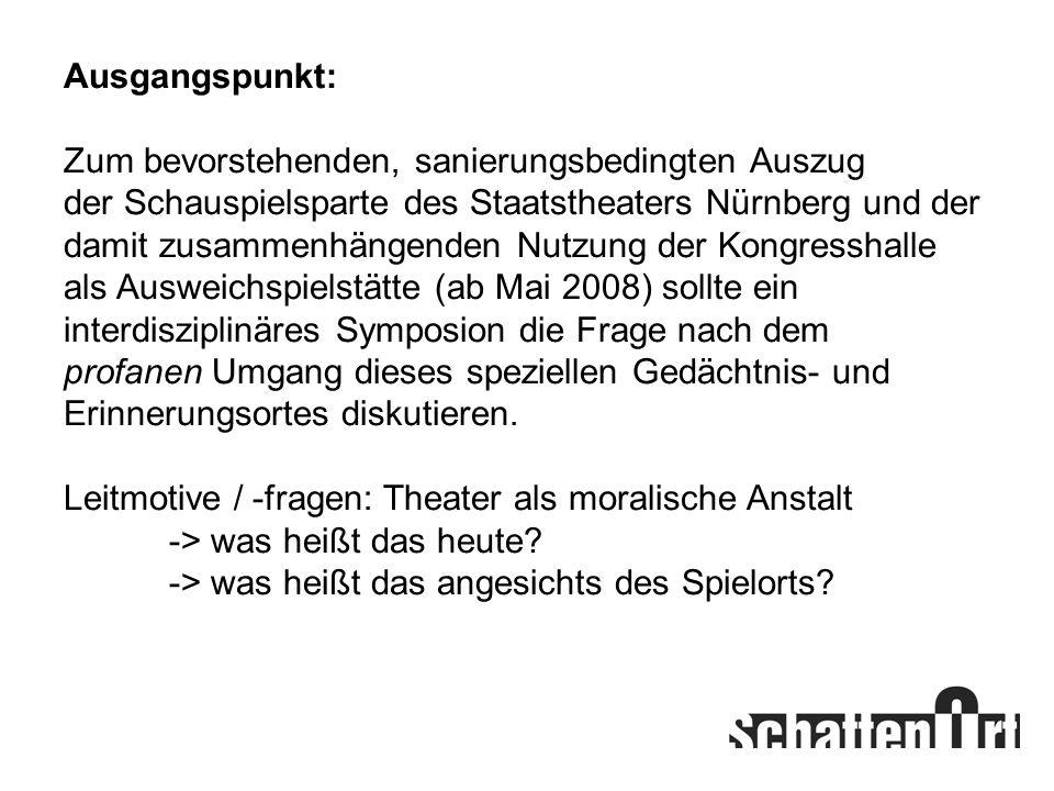Ausgangspunkt: Zum bevorstehenden, sanierungsbedingten Auszug. der Schauspielsparte des Staatstheaters Nürnberg und der.