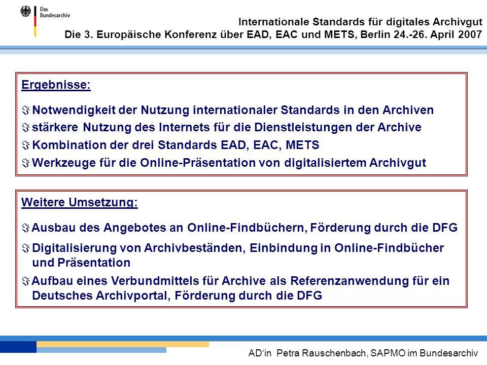 Ergebnisse: Notwendigkeit der Nutzung internationaler Standards in den Archiven. stärkere Nutzung des Internets für die Dienstleistungen der Archive.