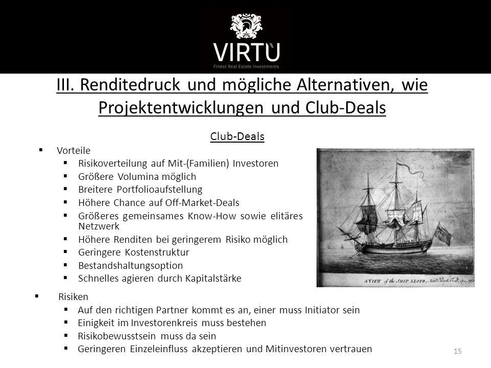 Kurzvorstellung III. Renditedruck und mögliche Alternativen, wie Projektentwicklungen und Club-Deals.