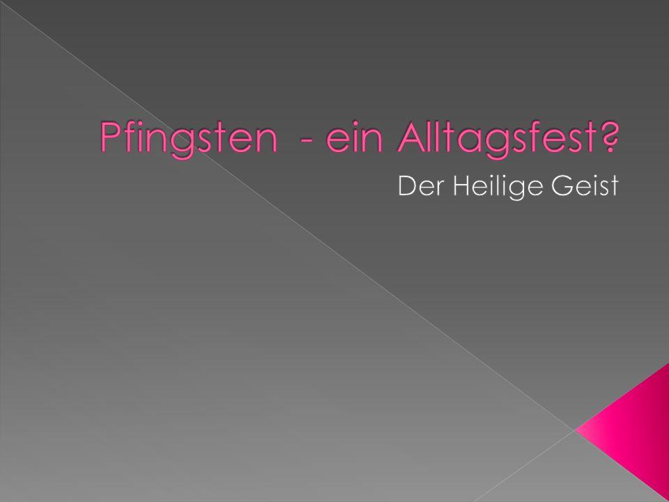 Pfingsten - ein Alltagsfest