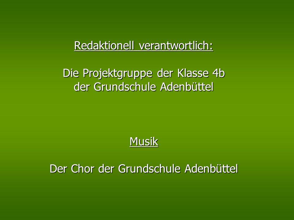 Redaktionell verantwortlich: Die Projektgruppe der Klasse 4b der Grundschule Adenbüttel Musik Der Chor der Grundschule Adenbüttel