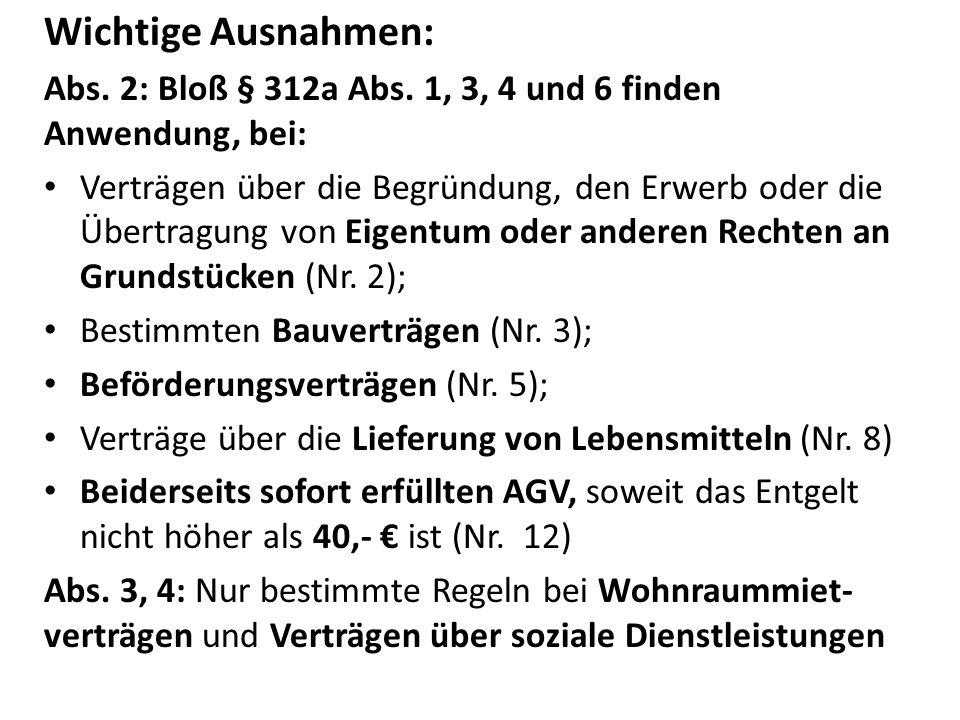 Wichtige Ausnahmen: Abs. 2: Bloß § 312a Abs. 1, 3, 4 und 6 finden Anwendung, bei: