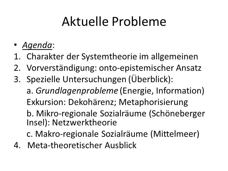 Aktuelle Probleme Agenda: Charakter der Systemtheorie im allgemeinen