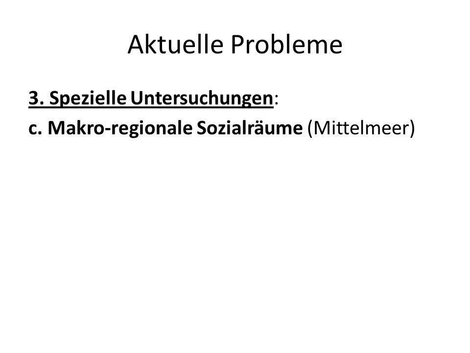 Aktuelle Probleme 3. Spezielle Untersuchungen: c. Makro-regionale Sozialräume (Mittelmeer)