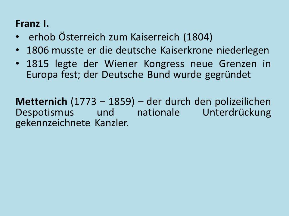 Franz I. erhob Österreich zum Kaiserreich (1804) 1806 musste er die deutsche Kaiserkrone niederlegen.