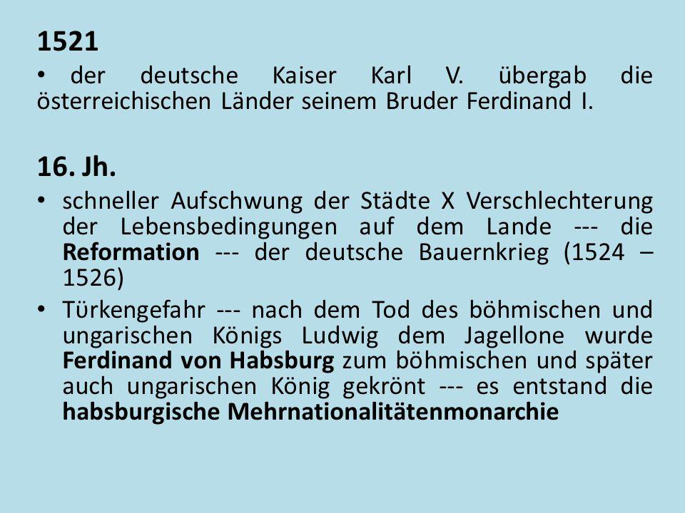 1521 der deutsche Kaiser Karl V. übergab die österreichischen Länder seinem Bruder Ferdinand I. 16. Jh.