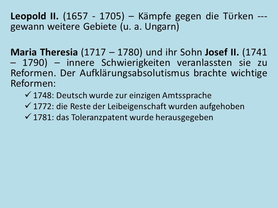 Leopold II. (1657 - 1705) – Kämpfe gegen die Tϋrken --- gewann weitere Gebiete (u. a. Ungarn)