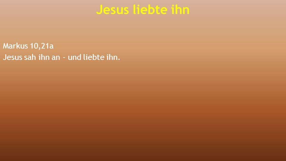 Markus 10,21a Jesus sah ihn an - und liebte ihn.