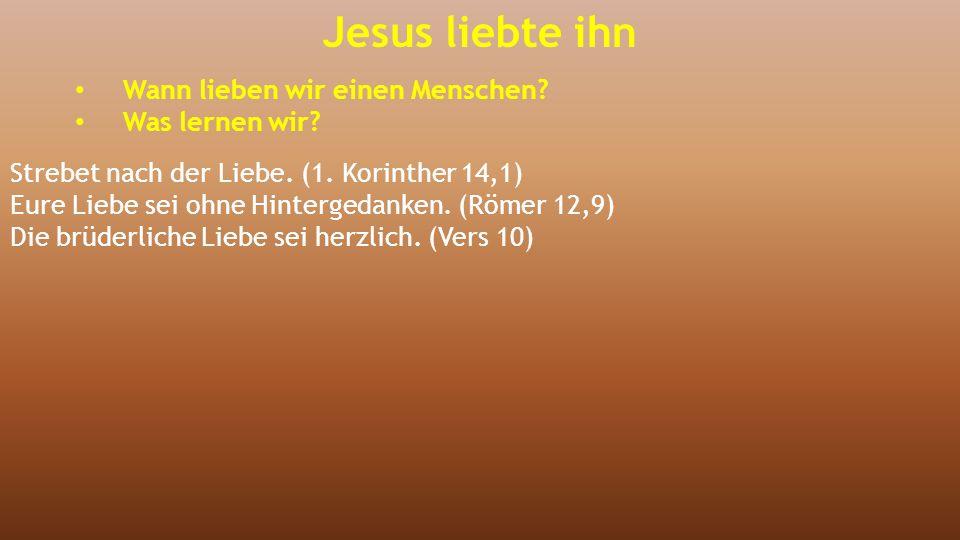 Jesus liebte ihn Wann lieben wir einen Menschen Was lernen wir