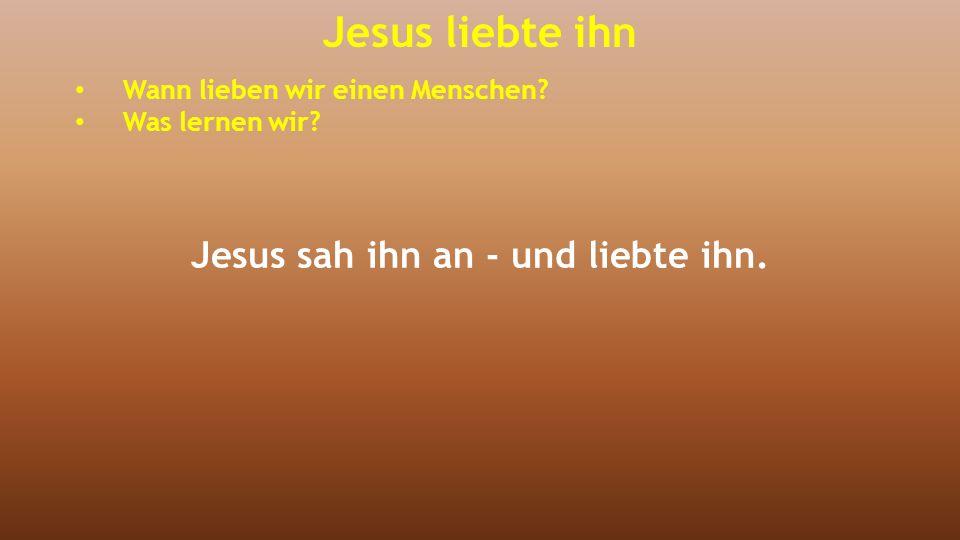 Jesus sah ihn an - und liebte ihn.