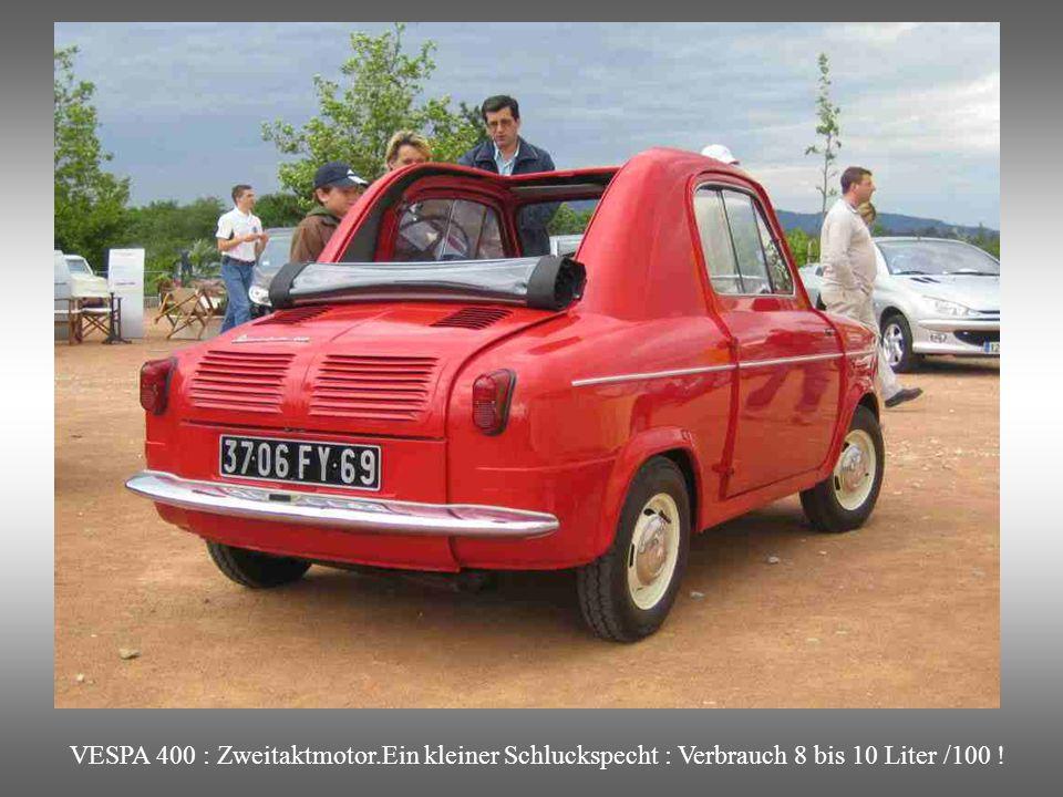 VESPA 400 : Zweitaktmotor.Ein kleiner Schluckspecht : Verbrauch 8 bis 10 Liter /100 !