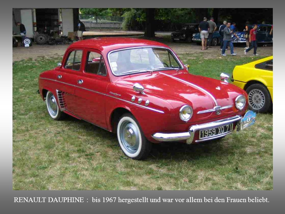RENAULT DAUPHINE : bis 1967 hergestellt und war vor allem bei den Frauen beliebt.