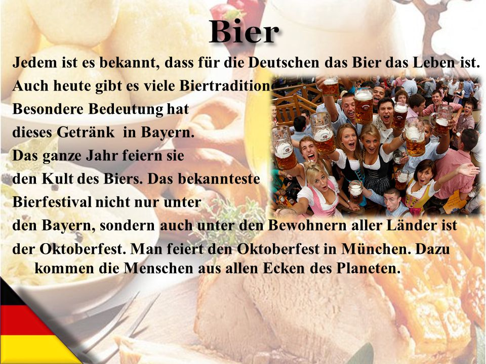 Jedem ist es bekannt, dass für die Deutschen das Bier das Leben ist.